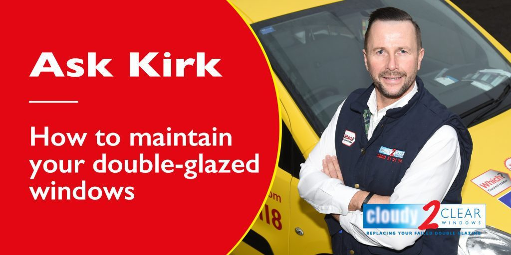ask kirk how to maintain double glazed windows